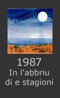 In l'abbriu di e stagioni 1987